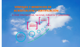 Copy of VENTAJAS Y BENEFICIOS DE ACREDITACIÓN Y CERTIFICACIÓN