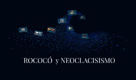 ROCOCÓ  y NEOCLACISISMO