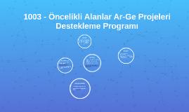 1003 - Öncelikli Alanlar Ar-Ge Projeleri Destekleme Programı