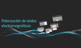 Copy of POLARIZACION DE ONDAS ELECTROMAGNETICAS