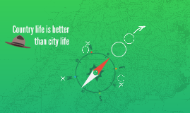 Country life is Better than City life by Harriett Richards on Prezi