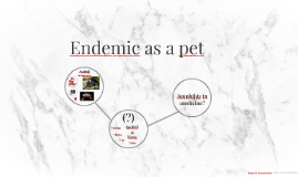 Endemic as a pet