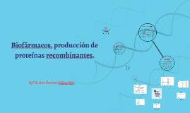 Biofarmacos, produccion de proteinas recombinantes