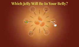 Which Jelly will be in your belly?