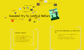 Chapter 1 Section 2 Humans Try to Control Nature