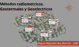 Métodos radiometricos, Geotermales y Geoelectricos