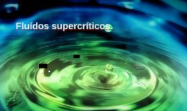 Fluídos supercríticos.
