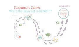 Copy of Common Core: What's the Library Got To Do With It?