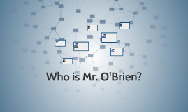 Who is Mr. O'Brien?