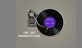 TOK ART PRESENTATION