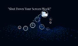 """""""Shut Down Your Screen Week!"""