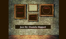 Jazz By: Daniela Biggart