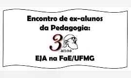 Encontro de ex alunos da Pedagogia - 30 anos de EJA na FaE/UFMG