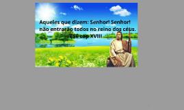 Aqueles que dizem: Senhor! Senhor! Não entrarão todos no reino dos céus.