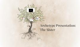 Archetype Presentation - The Sister