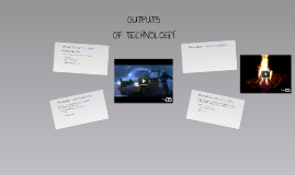 Copy of Outputs of Technology