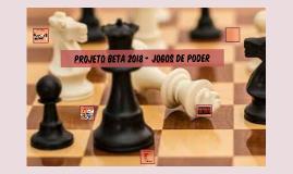 Projeto Beta 2018 - Jogos de Poder