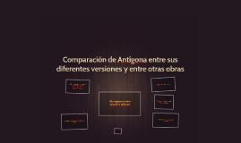 Comparación de Antígona entre sus diferentes versiones y ent