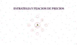 ESTRATEGIA Y FIJACION DE PRECIOS