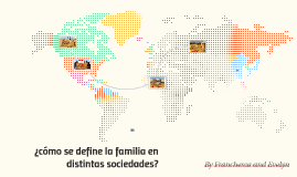Copy of ¿cómo se define la familia en distintas sociedades?