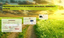 PROVEEDORES EQUIPOS DE MINERÍA: MITSUBISHI, KOMATSU, HITACHI