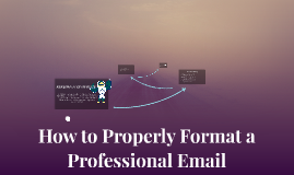 Copy of How to Properly Format a Professional Email