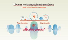 Dilemas en trombectomía mecánica