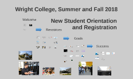 Wright College New Student Orientation and Registration, Summer and Fall 2018