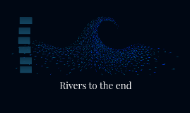 Rivers to the end
