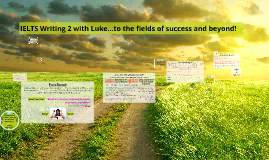 IELTS Writing 2 with Luke...to the fields of success and beyond!