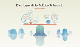 El enfoque de la Política Tributaria