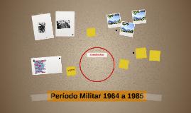 Período Militar 1964 a 1985