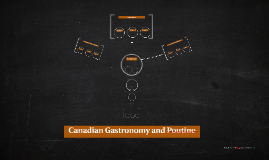 Canadian Gastronomy and Poutine