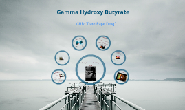 Gamma Hydroxy Butyrate