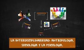 LA INTERDISCIPLINARIEDAD: ANTROPOLOGIA, ANTROPOLOGIAY LA PSI