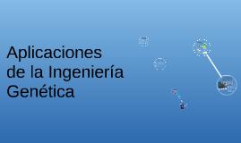 Aplicaciones de la Ingenieria Genetica