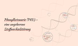Phenylketonurie (PKU) - eine angeborene Stoffwechselstörung