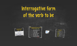 Interrogative form of the verb to be