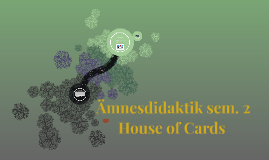 Ämnesdidaktik sem.2 House of Cards