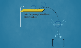 take the plunge into Home Bible Studies