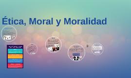 Ética, Moral y Moralidad