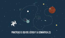 PRACTICAS EL USO DEL LÉXICO Y LA SEMÁNTICA (3)