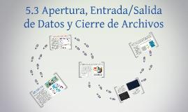 5.3 Apertura, Entrada/Salida de Datos y Cierre de Archivos