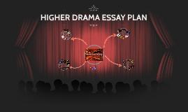 Copy of Higher Drama Essay Plan