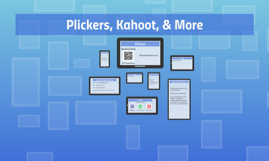 Plickers, Kahoot, & More