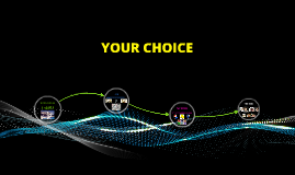 YOUR CHOICE