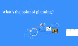 What´s the point of planning?