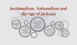 Sectionalism, Nationalism and the Age of Jackson