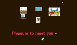 Pleasure to meet you 1a