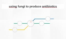 using fungi to produce antibiotics